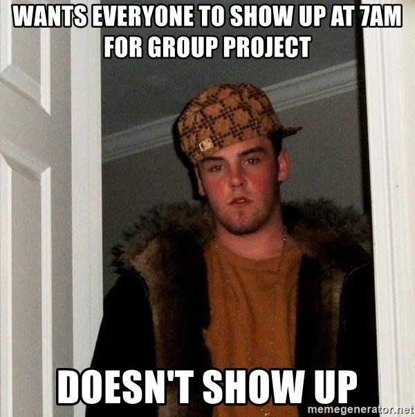 Scumbag Steve - wants everyone to show up at 7aM for group project Doesn't show up