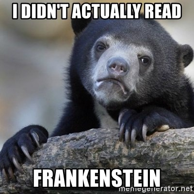 Confession Bear - I didn't actually read Frankenstein