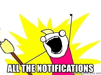 X ALL THE THINGS -  All the notifications