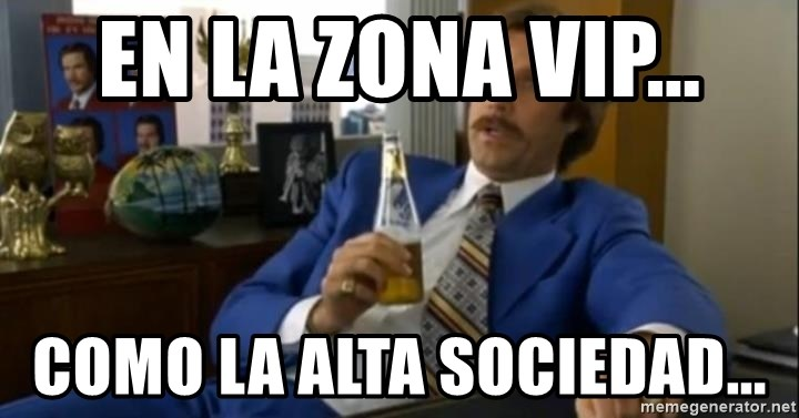 That escalated quickly-Ron Burgundy - EN LA ZONA VIP... COMO LA ALTA SOCIEDAD...