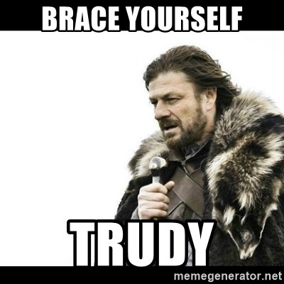 Winter is Coming - Brace yourself trudy