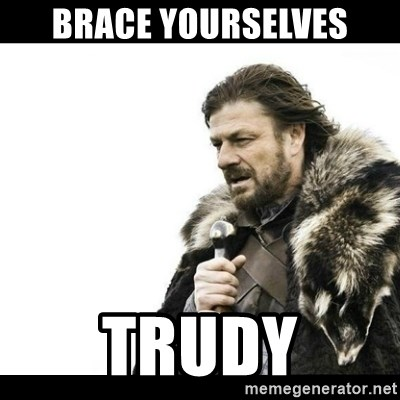 Winter is Coming - brace yourselves trudy
