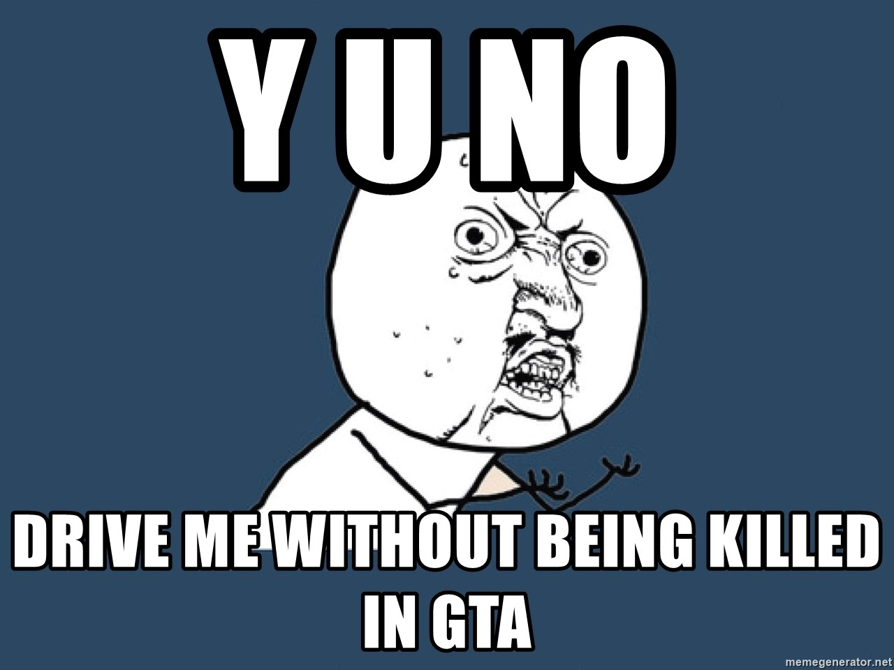 Y U No - Y U No Drive me without being killed in GTA