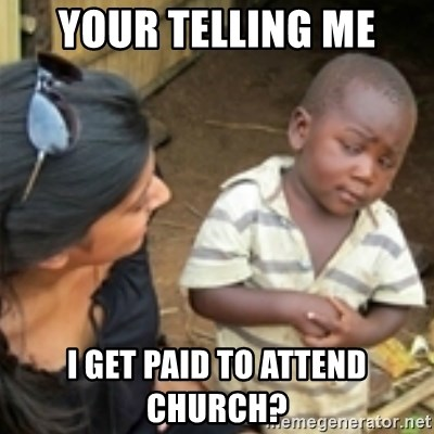 Skeptical african kid  - YOUR TELLING ME I GET PAID TO ATTEND CHURCH?