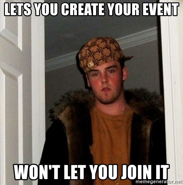 Scumbag Steve - Lets you create your event won't let you join it