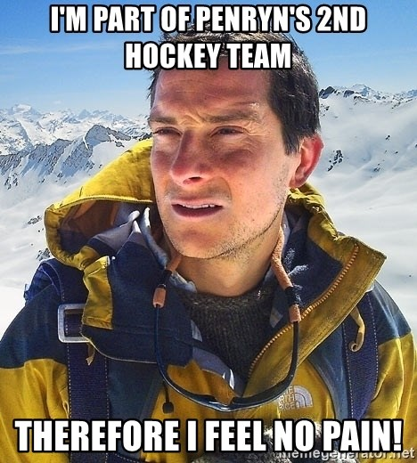 Bear Grylls Loneliness - I'm Part of Penryn's 2nd Hockey team Therefore I feel no pain!