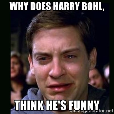 crying peter parker - WHY DOES HARRY BOHL, THINK HE'S FUNNY