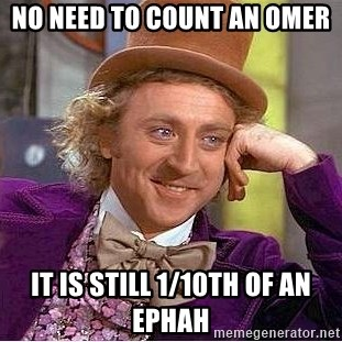 Willy Wonka - No Need to count an omer it is STILL 1/10th of an ephah