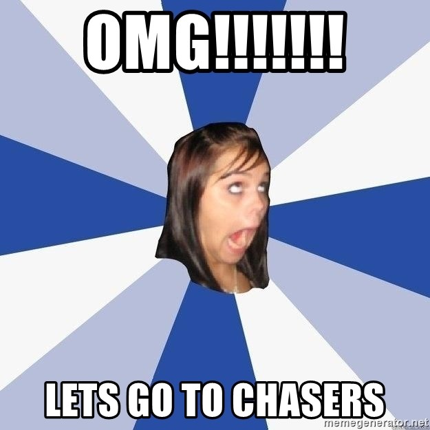 Annoying Facebook Girl - OMG!!!!!!! Lets go to chasers