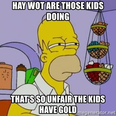 Simpsons' Homer - HAY WOT ARE THOSE KIDS DOING THAT'S SO UNFAIR THE KIDS HAVE GOLD