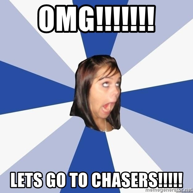 Annoying Facebook Girl - OMG!!!!!!! Lets Go To Chasers!!!!!