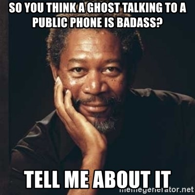 Morgan Freeman - So you think a ghost talking to a public phone is badass? tell me about it