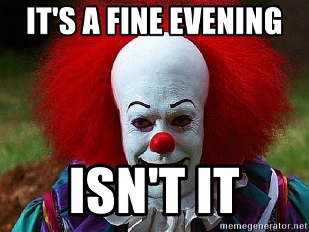 Pennywise the Clown - IT'S A FINE EVENING  ISN'T IT