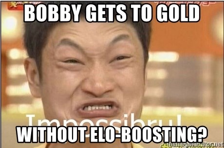 Impossibru Guy - Bobby gets to gold Without elo-boosting?