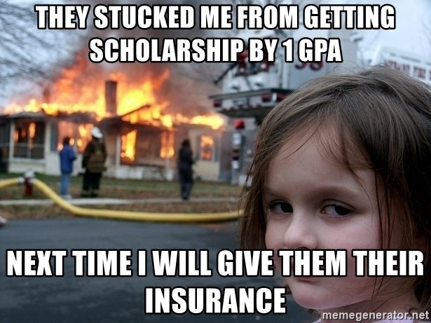 Disaster Girl - they stucked me from getting scholarship by 1 GPA Next time i will give them their insurance