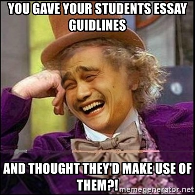 yaowonkaxd - You gave your students essay guidlines And thought they'd make use of them?!