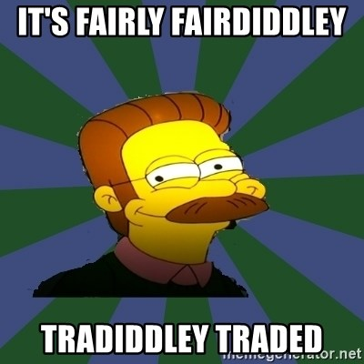 Ned Flanders - It's fairly fairdiddley  tradiddley traded