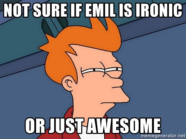 Futurama Fry - not sure if emil is ironic or just awesome