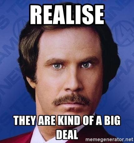 Ron Burgundy - Realise  They Are Kind of a big deal