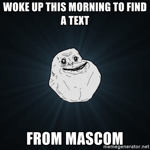 Forever Alone - woke up this morning to find a text from mascom