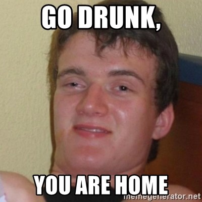 Stoner Stanley - go drunk, you are home