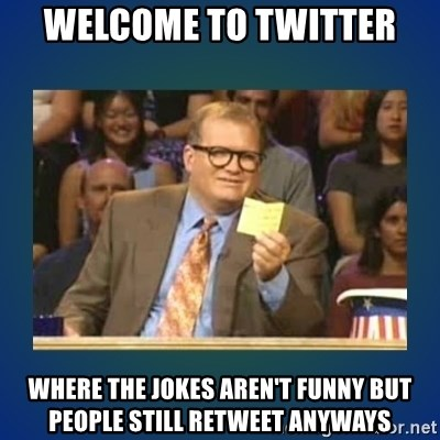 drew carey - welcome to twitter where the jokes aren't funny but people still retweet anyways