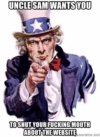 Uncle Sam Says - UNcle sam wants you to shut your fucking mouth about the website