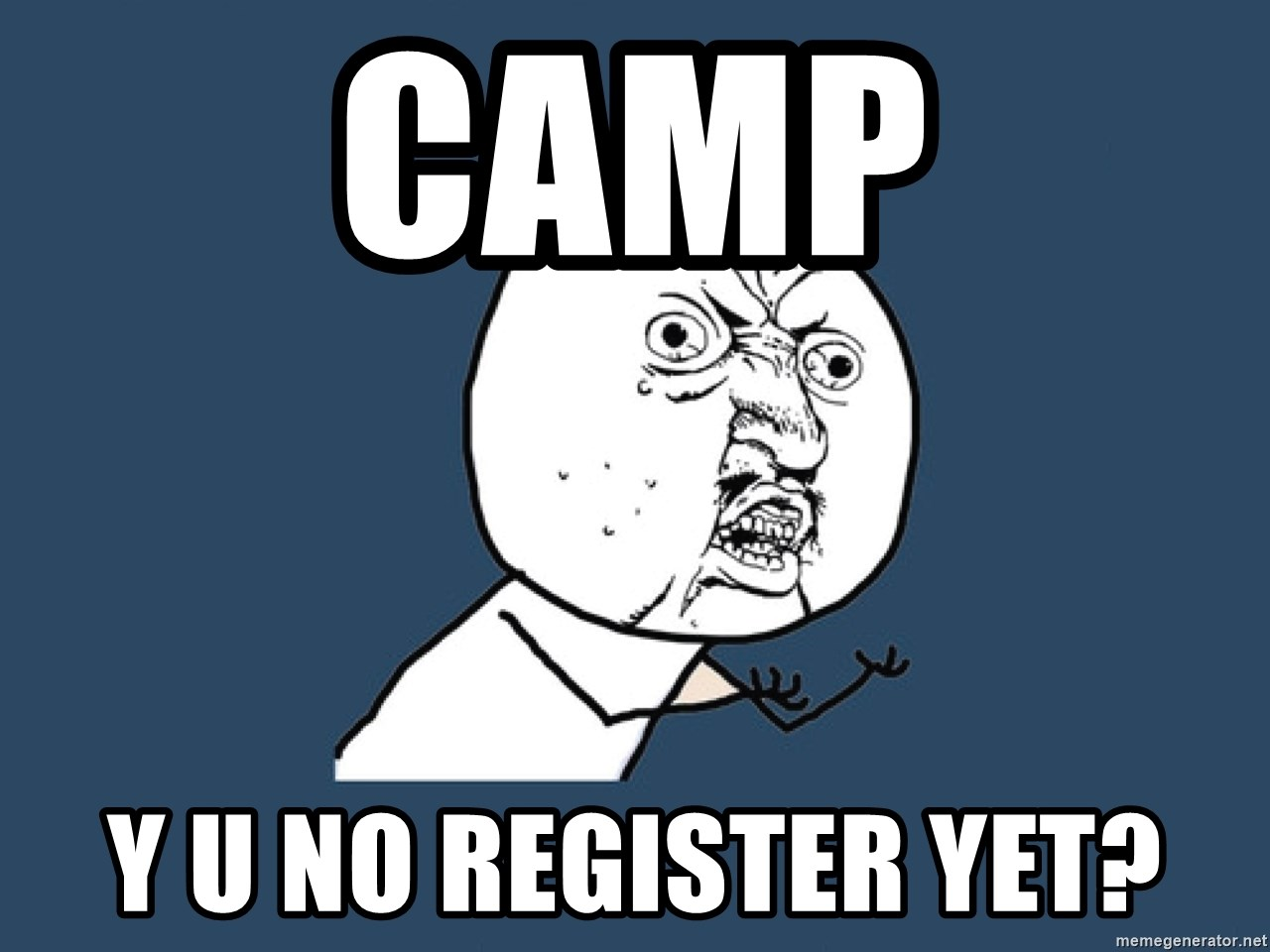Y U No - Camp y u no register yet?