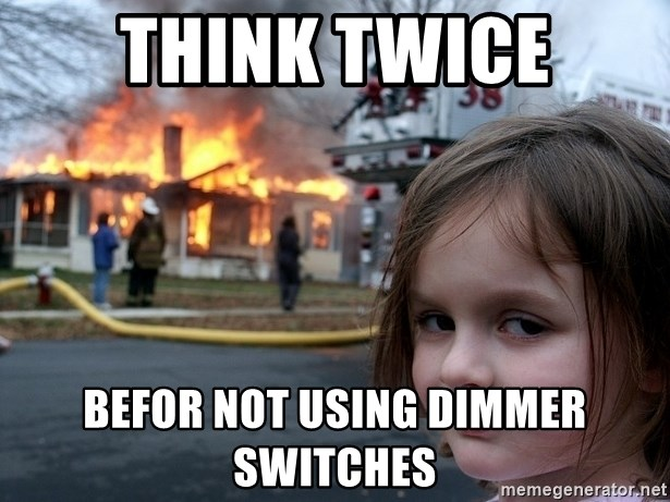 Disaster Girl - Think twice befor not using dimmer switches