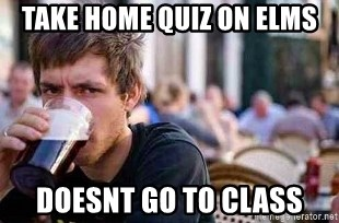 The Lazy College Senior - take home quiz on elms doesnt go to class