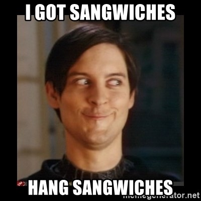Tobey_Maguire - I got sAngwiches Hang sanGwiches