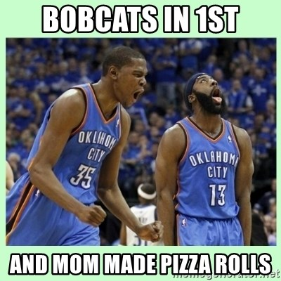 durant harden - BOBCATS IN 1ST AND MOM MADE PIZZA ROLLS