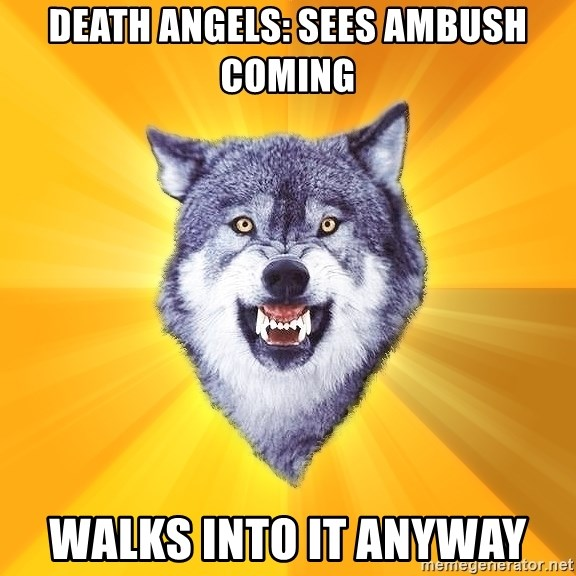 Courage Wolf - Death angels: sees ambush coming walks into it anyway