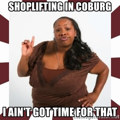 Sassy Black Woman - SHOPLIFTING IN COBURG I AIN'T GOT TIME FOR THAT