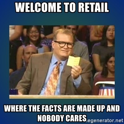 drew carey - Welcome to retail Where The facts are made up and nobody cares