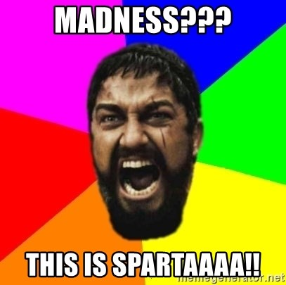 sparta - MADNESS??? THIS IS SPARTAAAA!!