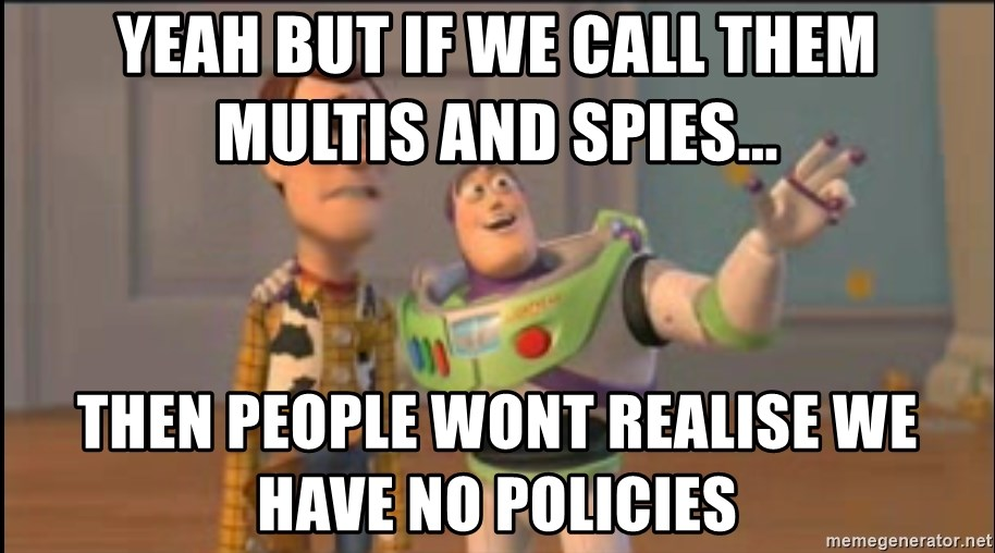 X, X Everywhere  - Yeah but if we call them multis and spies... then people wont realise we have no policies
