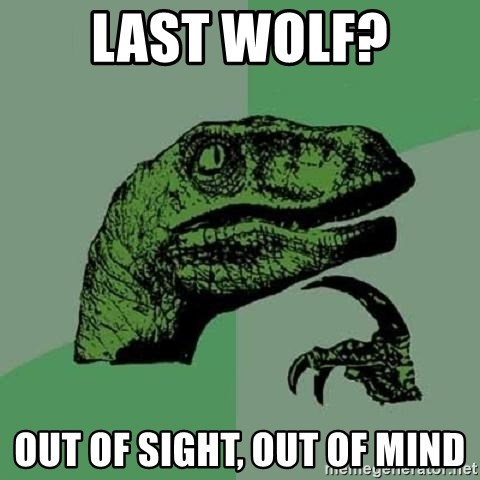 Philosoraptor - last wolf? out of sight, out of mind