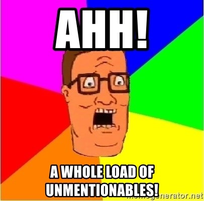 Hank Hill - ahh! A whole load of unmentionables!