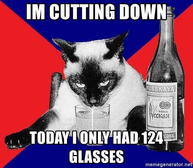 Alco-cat - IM CUTTING DOWN TODAY I ONLY HAD 124 GLASSES
