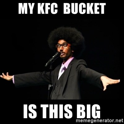 AFRO Knows - My kfc  bucket is this big