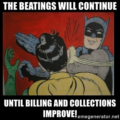 Batman Slappp - THE BEATINGS WILL CONTINUE UNTIL BILLING AND COLLECTIONS IMPROVE!