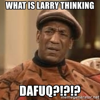 Confused Bill Cosby  - What is Larry thinking  DafuQ?!?!?