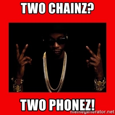 2 chainz valentine - TWO CHAINZ? TWO PHONEZ!