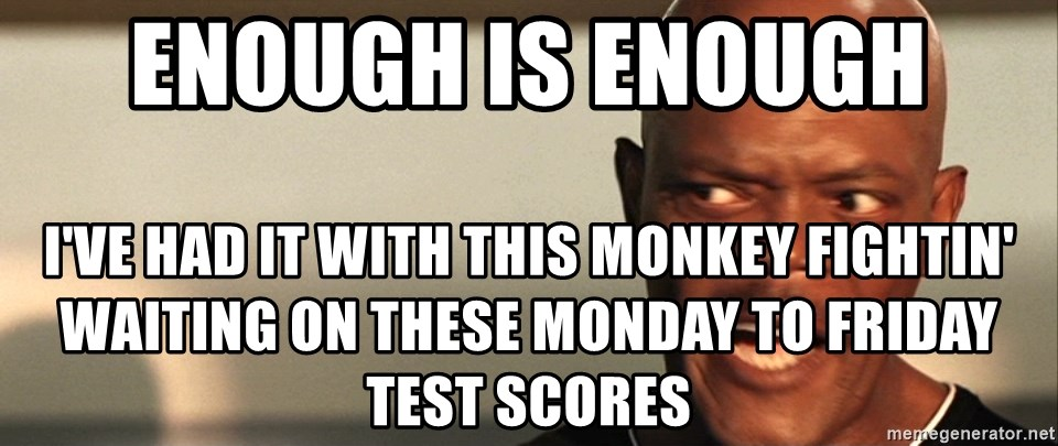 Snakes on a plane Samuel L Jackson - EnOugh is enough I've had it with this monkey fightin' waiting on these Monday to Friday test scores