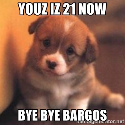 cute puppy - YOUZ IZ 21 NOW BYE BYE BARGOS