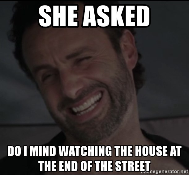 RICK THE WALKING DEAD - She asked Do I mind watching the house at the end of the stReet