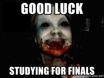 scary meme - Good luck studying for finals