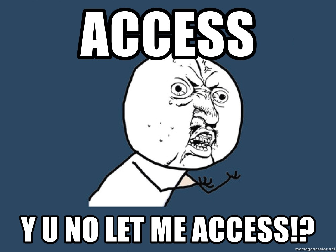 Y U No - ACCESS y u no let me access!?
