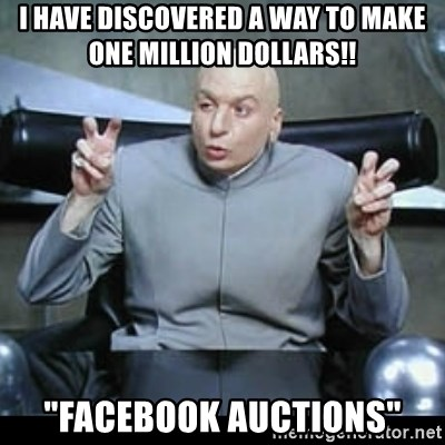 """dr. evil quotation marks - I have discovered a way to make ONE million dollars!! """"FACEBOOK AUCTIONS"""""""